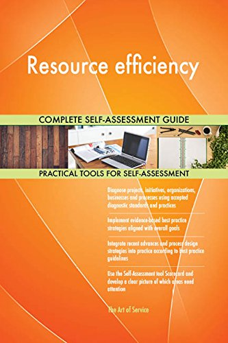 Resource efficiency All-Inclusive Self-Assessment - More than 680 Success Criteria, Instant Visual Insights, Comprehensive Spreadsheet Dashboard, Auto-Prioritized for Quick Results