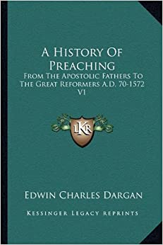 Book A History Of Preaching: From The Apostolic Fathers To The Great Reformers A.D. 70-1572 V1