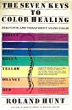 The Seven Keys to Color Healing: A Complete Outline of the Practice (Harper's library of spiritual wisdom)