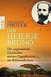 Der heilige Bruno: Die unglaubliche Geschichte meines Urgroßvaters am Kilimandscharo