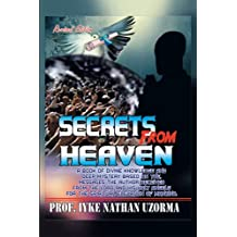 SECRETS FROM HEAVEN : A BOOK OF DIVINE KNOWLEDGE AND DEEP MYSTERY BASED ON THE MESSAGES THE AUTHOR RECEIVED FROM THE LORD AND HIS HOLY ANGELS FROM THE SPIRITUAL ELEVATION OF MANKIND