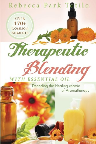 Therapeutic Blending With Essential Oil: Decoding the Healing Matrix of Aromatherapy ()