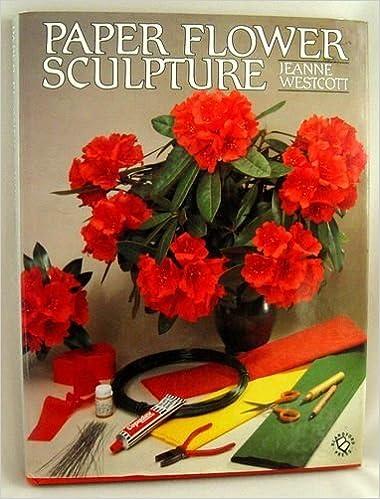 Paper flower sculpture amazon jeanne westcott 9780713716733 paper flower sculpture amazon jeanne westcott 9780713716733 books mightylinksfo
