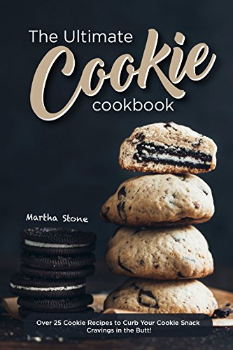 The Ultimate Cookie Cookbook: Over 25 Cookie Recipes to Curb Your Cookie Snack Cravings in the Butt! by Martha Stone