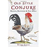 Old Style Conjure: Hoodoo, Rootwork & Folk Magic