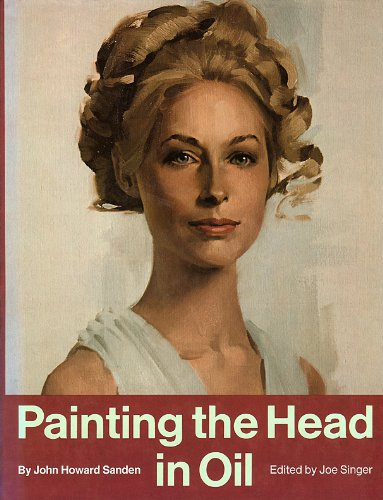 PAINTING THE HEAD IN OIL [ Special limited edition SIGNED by the artist / author John Howard Sanden ]