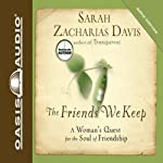 The Friends We Keep: A Woman's Quest for the Soul of Friendship | Sarah Zacharias Davis