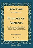 History of Armenia, Vol. 1 of 2: From B. C. 2247 to the Year of Christ 1780, or 1229 of the Armenian Era, Translated from the Original Armenian (Classic Reprint)