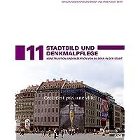 Stadtentwicklung und Denkmalpflege 11 Stadtbild und Denkmalpflege: Konstruktion und Rezeption von Bildern der Stadt
