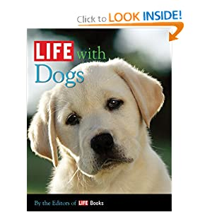 LIFE with Dogs (Life (Life Books)) The Editors of LIFE Books