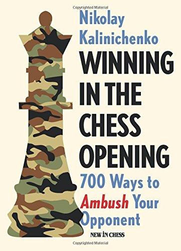 Winning In The Chess Opening: 700 Ways To Ambush Your Opponent - Nikolai Kalinichenko