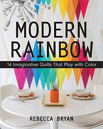 (Modern Rainbow: 14 Imaginative Quilts That Play with Color)