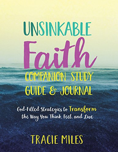 Unsinkable Faith Study Guide: God-Filled Strategies to Transform the Way You Think, Feel, and Live by [Miles, Tracie]