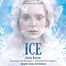 Ice: 50th Anniversary Edition Audiobook by Anna Kavan, Jonathan Lethem - foreword, Kate Zambreno - afterword Narrated by Nigel Patterson