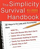 The Simplicity Survival Handbook: 32 Ways To Do Less And Accomplish More