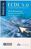 ECDL Syllabus 5.0 Module 7a Web Browsing Using Internet Explorer 7 by CiA Training Ltd. (2009-05-31)