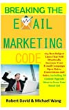 Breaking The Email Marketing Code: 164 Best Subject Lines That Will Drastically Increase Your              E-mail Campaign Open Rates, Conversions and ... Upgrade Ideas to Grow Your Email List)