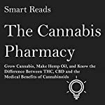 The Cannabis Pharmacy: Grow Cannabis, Make Hemp Oil, and Know the Difference between THC, CBD and the Medical Benefits of Cannabinoids | Smart Reads