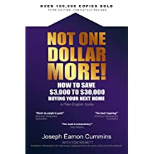 Not One Dollar More!: How to Save $3,000 to $30,000 Buying Your Next Home (New 2018 edition)