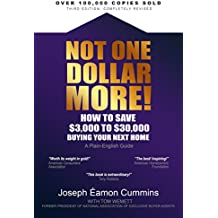 Not One Dollar More!: How to Save $3,000 to $30,000 Buying Your Next Home (2018 edition)