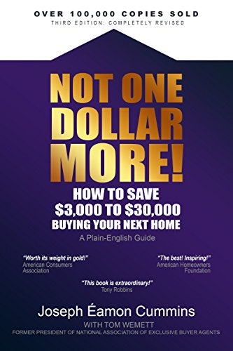Not One Dollar More!: How to Save $3,000 to $30,000 Buying Your Next Home (New 2018 edition) by [Cummins, Joseph Éamon]