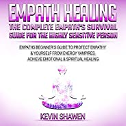 Empath Healing: The Complete Empath's Survival guide for the Highly Sensitive Person: Empaths Beginner's G