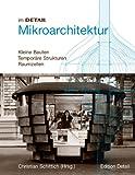 Mikroarchitektur : Kleine Bauten, Temporäre Strukturen, Raumzellen, Schittich, Christian, 3920034368