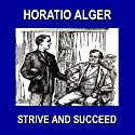 Strive and Succeed: Or The Progress of Walter Conrad Audiobook by Horatio Alger Narrated by Christopher Crennen