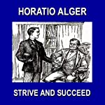 Strive and Succeed: Or The Progress of Walter Conrad | Horatio Alger Jr.