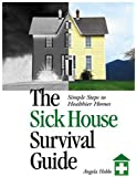 The Sick House Survival Guide: Simple Steps to Healthier Homes