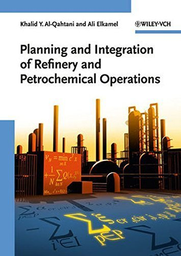 Planning and Integration of Refinery and Petrochemical Operations by Khalid Y. Al-Qahtani (2010-08-09)