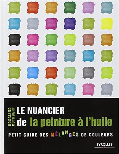 amazonfr le nuancier de la peinture lhuile petit guide des mlanges de couleurs rosalind cuthbert livres