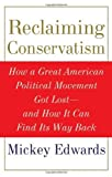 img - for Reclaiming Conservatism: How a Great American Political Movement Got Lost--And How It Can Find Its Way Back by Mickey Edwards (2008-03-01) book / textbook / text book