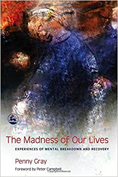 Book The Madness of Our Lives: Experiences of Mental Breakdown And Recovery by Penny Gray (2006-05-15)