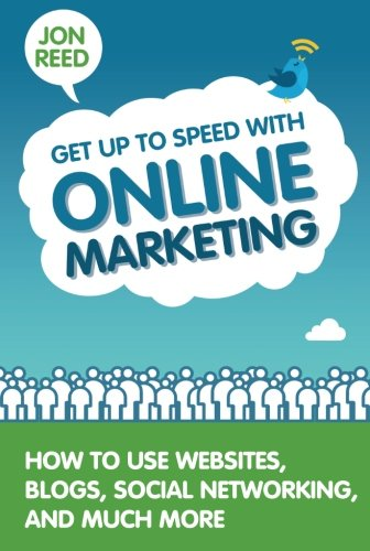 Get Up to Speed with Online Marketing: How to Use Websites, Blogs, Social Networking and Much More: How to Use Websites,