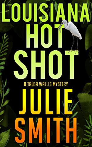 Louisiana Hotshot: A New Orleans Murder Mystery; Talba Wallis #1 (The Talba Wallis PI Series)