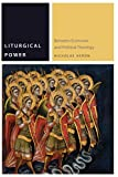 Liturgical Power: Between Economic and Political Theology (Commonalities)