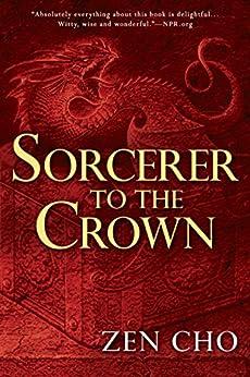 Sorcerer to the Crown (A Sorcerer to the Crown Novel Book 1) by [Cho, Zen]