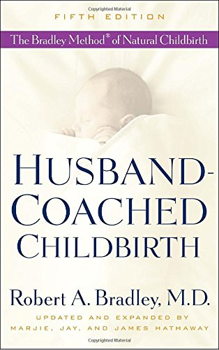 Husband-Coached Childbirth (Fifth Edition): The Bradley Method of Natural Childbirth [Robert A. Bradley - Marjie Hathaway - Jay Hathaway - James Hathaway] (Tapa Blanda)
