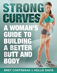 Strong Curves: A Woman's Guide to Building a Better Butt and Body (English Edition)