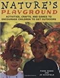 Nature's Playground: Activities, Crafts, and Games to Encourage Children to Get Outdoors