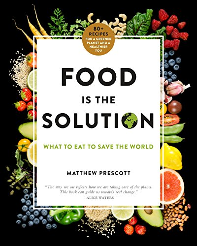 Food Is the Solution: What to Eat to Save the World--80+ Recipes for a Greener Planet and a Healthier You (Pecan Solid)