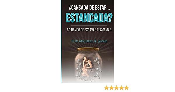 Cansada de Estar... ESTANCADA?: Es Tiempo De Excava Tus Gemas (¿Cansada de Estar...ESTANCADA? nº 1) eBook: Jones, Michele: Amazon.es: Tienda Kindle