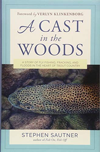 A Cast in the Woods: A Story of Fly Fishing, Fracking, and Floods in the Heart of Trout Country ()