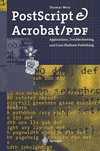 PostScript and Acrobat/PDF: Applications, Troubleshooting, and Cross-Platform-Publishing