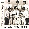 The History Boys (Dramatised) Audiobook by Alan Bennett Narrated by Richard Griffiths, Clive Merrison, Frances de la Tour
