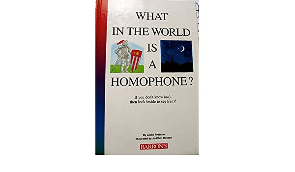 What in the World is a Homophone?: Leslie Presson, Jo-Ellen Bosson ...