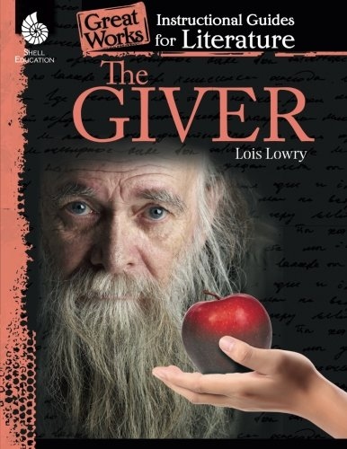 The Giver: An Instructional Guide for Literature - Novel Study Guide for 4th-8th Grade Literature with Close Reading and Writing Activities (Great Works Classroom Resource