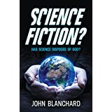 Science Fiction ?: Has science disposed of God ?
