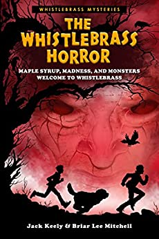 The Whistlebrass Horror (Whistlebrass Mysteries Book 1) by [Mitchell, Briar Lee, Keely, Jack]